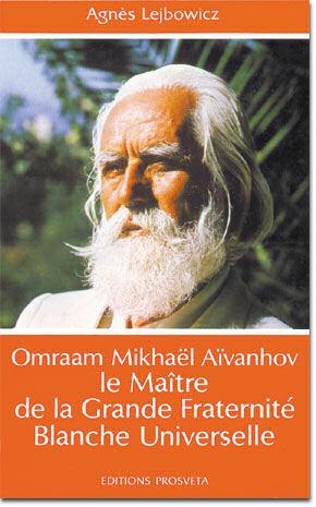 Omraam Mikhaël Aïvanhov Meister der Universellen Weißen Bruderschaft,  Agnès Lejbowicz